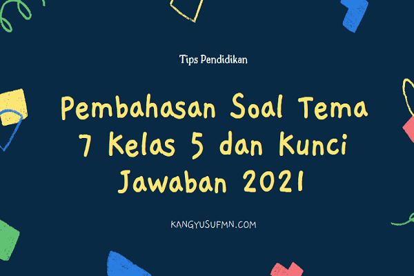 Pembahasan Soal Tema 7 Kelas 5 dan Kunci Jawaban 2021