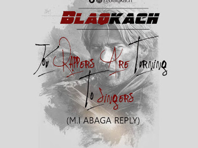 [MUSIC]: Blaqkach - Your Rappers Are Turning To Singers (M.i Abaga Reply) | @blaqkach