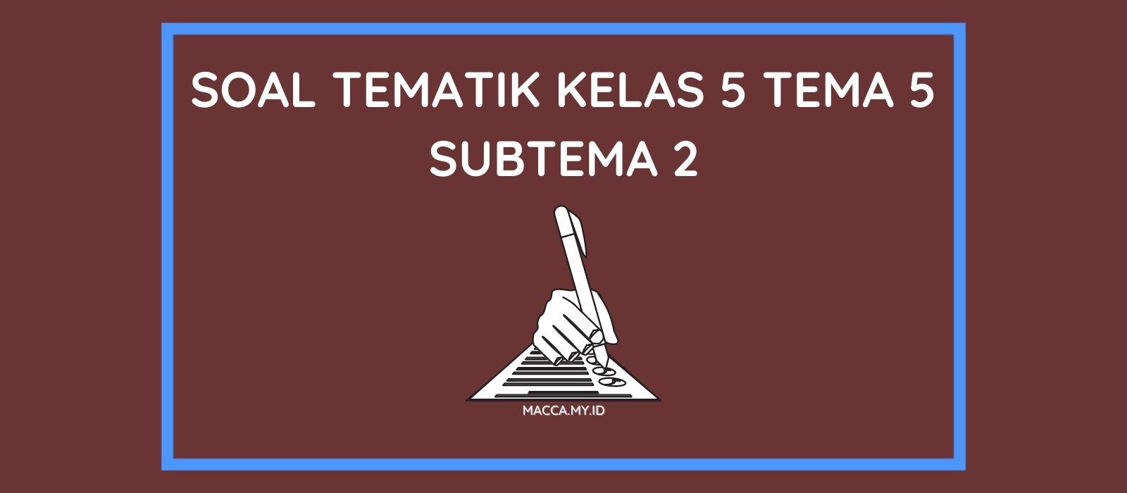 Soal Tematik Kelas 5 Tema 5 Subtema 2 dan Kunci Jawaban
