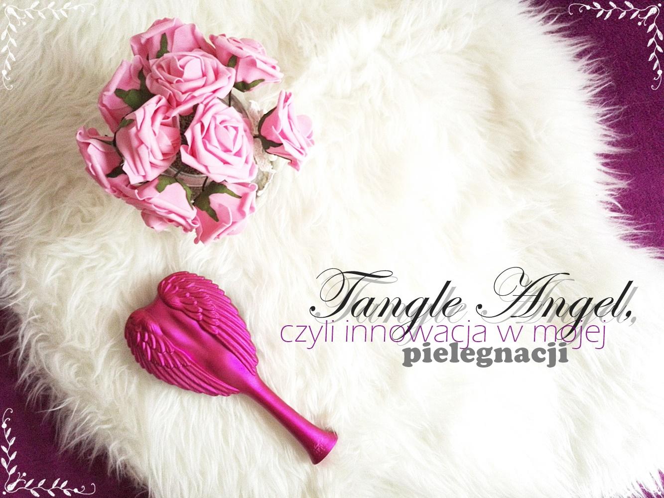 Tangle Angel, czyli innowacja w mojej pielęgnacji włosów