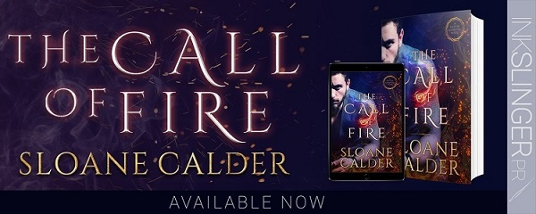 The Call of Fire by Sloane Calder Available Now.