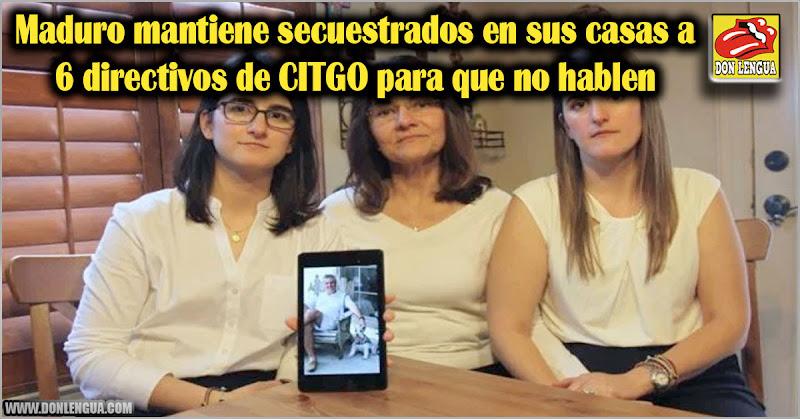 Maduro mantiene secuestrados en sus casas a 6 directivos de CITGO para que no hablen