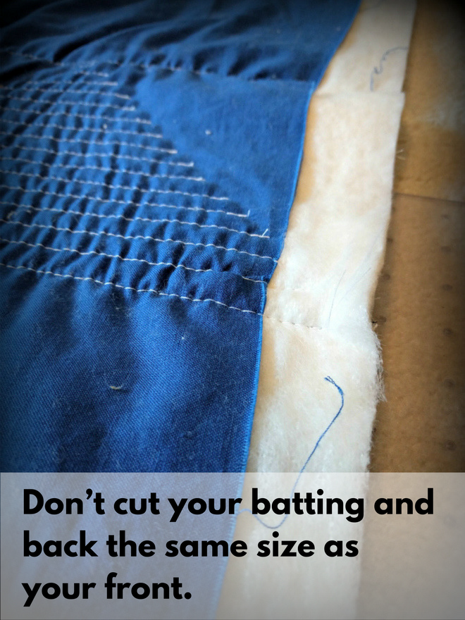 Tip No. 1: Don't cut your backing and batting the same size as your front.