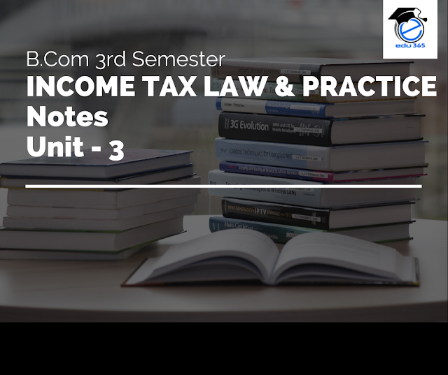 Dibrugarh University B.Com 3rd Semester Income Tax Law and Practice Notes Unit – 3