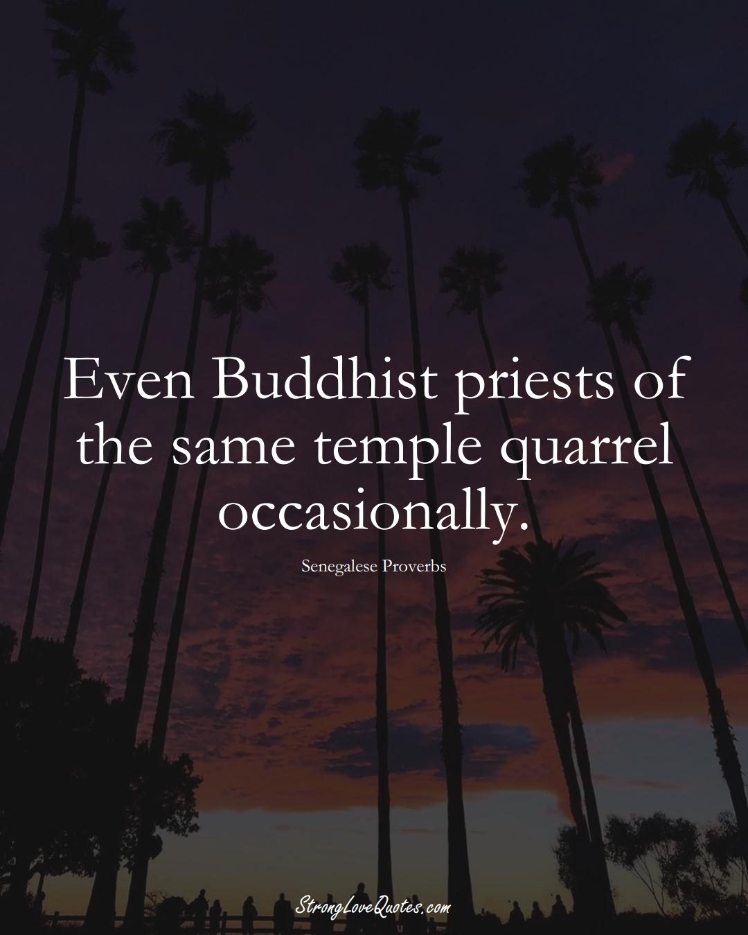 Even Buddhist priests of the same temple quarrel occasionally. (Senegalese Sayings);  #AfricanSayings