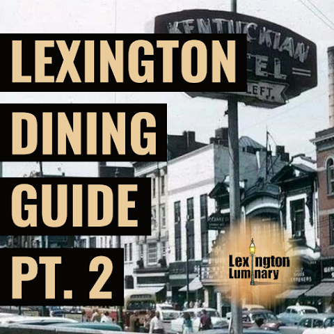 Lexington Dining Guide, Pt. 2:  Adieu and what's new!
