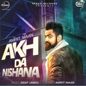Akh Da Nishana – Amrit Maan (2016) Punjabi