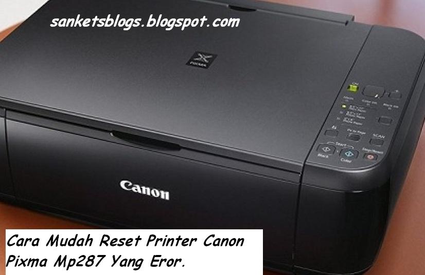 Cara Singkat Reset Printer Canon Pixma Mp287 Kalau Eror