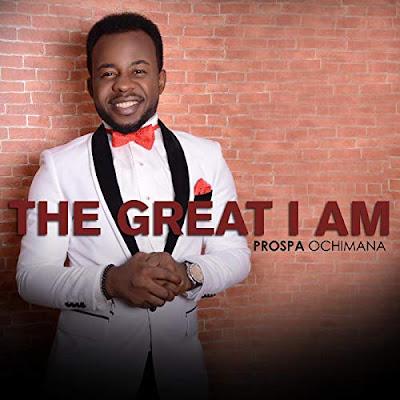 Prospa Ochimana - The Great I Am Lyrics