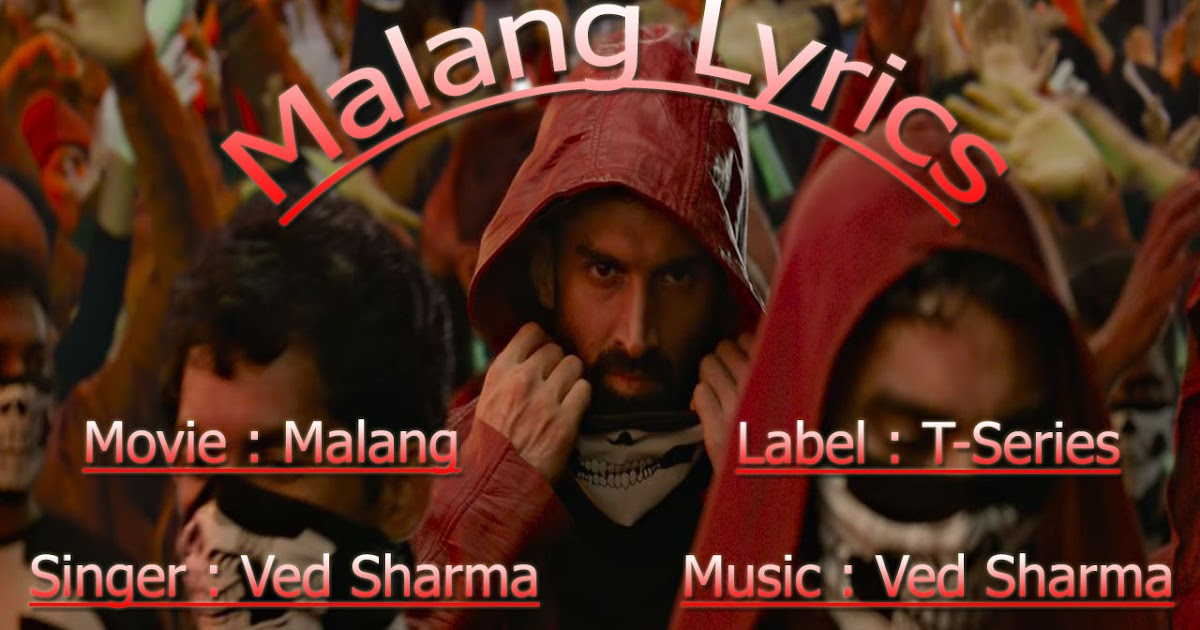 Malang Full Song Lyrics Malang Lyrics In English Malang Title Song Lyrics