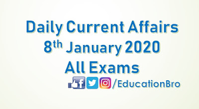 Daily Current Affairs 8th January 2020 For All Government Examinations