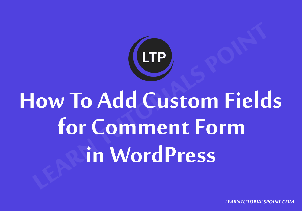 How To Add Custom Fields for Comment Form in WordPress