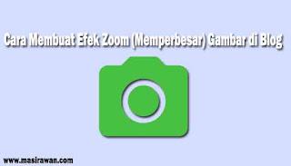 Cara Membuat Efek Zoom (Memperbesar) Gambar di Blog