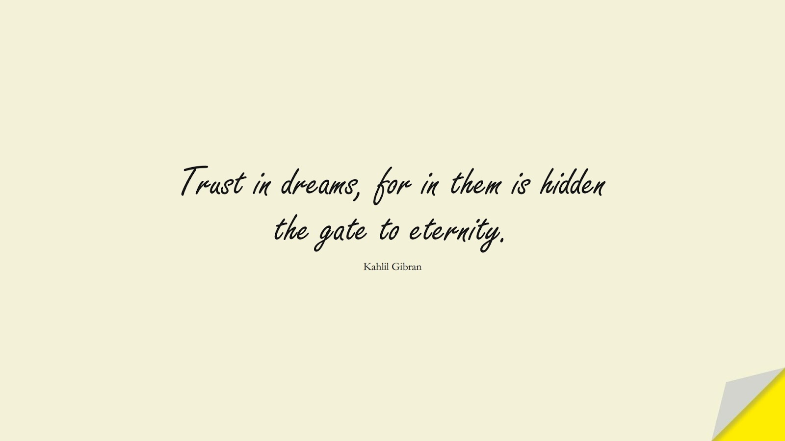 Trust in dreams, for in them is hidden the gate to eternity. (Kahlil Gibran);  #ShortQuotes