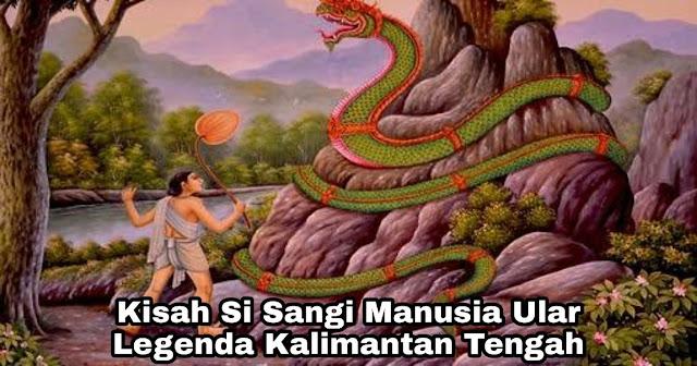 Kisah Sangi Sang Manusia Ular – Legenda Kalimantan Tengah