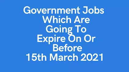 Top 13 Government Jobs - Expire On Or Before 15th March 2021