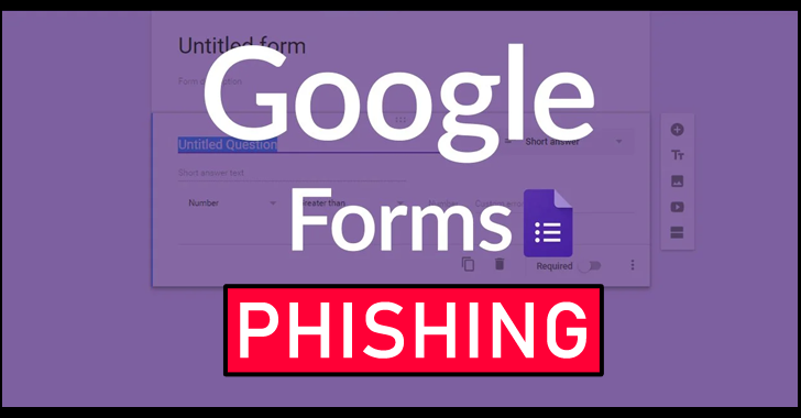 Beware!! Hackers Abuse Google Forms to Conduct Phishing Attacks