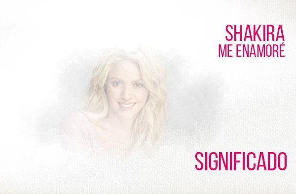 Me Enamoré significado de la canción Shakira.