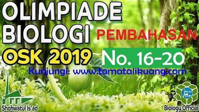 pembahasan osk biologi sma 2019 nomor 16, 17, 18, 19, 20; www.tomatalikuang.com