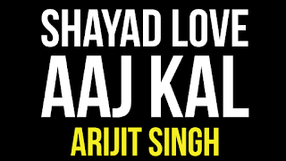 Shayad aaj kal lyrics