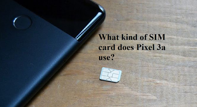 What kind of SIM card does pixel 3a use?