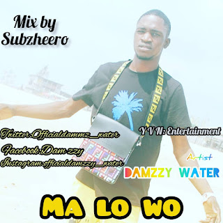 Music: Damzzy Water - Ma Lo Wo