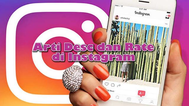istilah di Instagram tersebut sedikit membuat saya bingung Apa Arti Desc dan Rate di Instagram? Baca Penjelasan Berikut