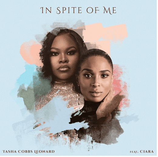 In Spite Of Me – Tasha Cobbs Leonard Ft. Ciara