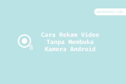 Cara Rekam Video Tanpa Membuka Kamera Android