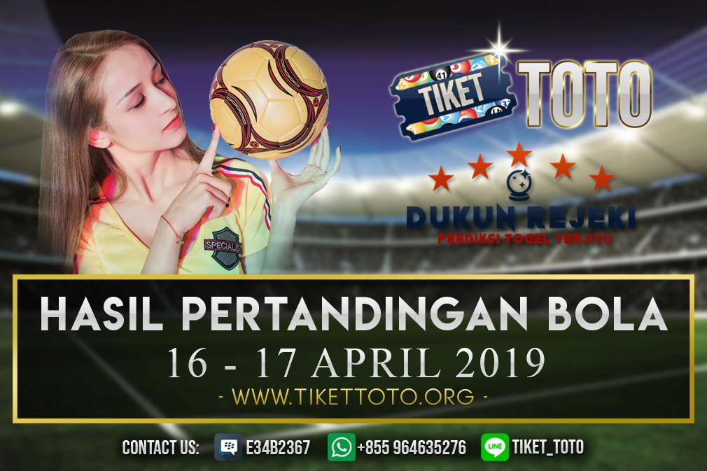 HASIL PERTANDINGAN BOLA TANGGAL  16 – 17 APRIL 2019