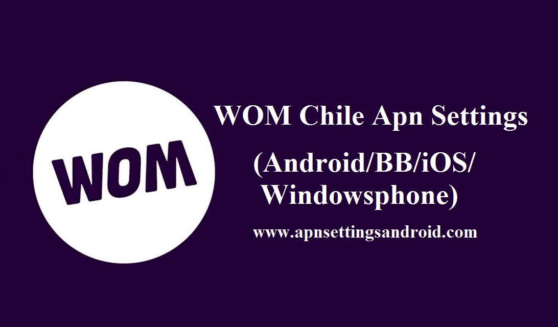 WOM Chile Apn Settings