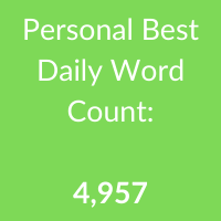 Personal Best Daily Word Count: 4,957