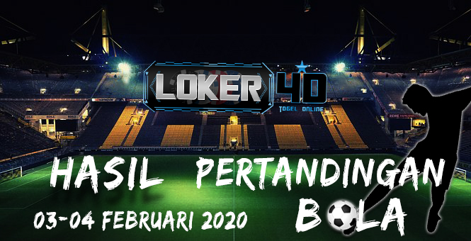 HASIL PERTANDINGAN BOLA 03-04 FEBRUARI 2020