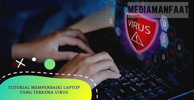 Tutorial Memperbaiki Laptop Yang Terkena Virus