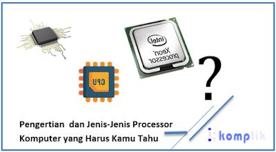 Pengertian  dan Jenis-Jenis Processor Komputer yang Harus Kamu Tahu