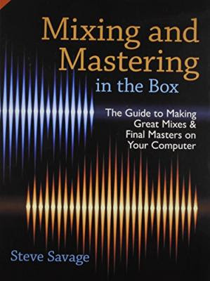 Mixing and Mastering in the Box: The Guide to Making Great Mixes and Final Masters on Your Computer pdf free download