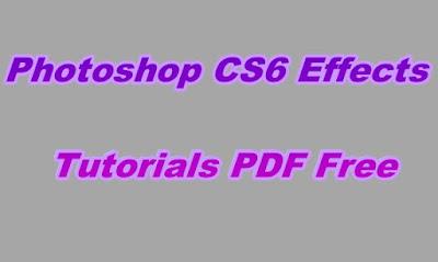 Photoshop CS6 Effects Tutorials PDF Free Download
