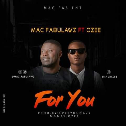 Music: Mac Fabulawz – For You ft. Ozee #Arewapublisize