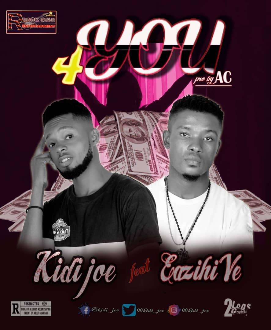 [Music] Kidi Joe ft Eazihi Ve - 4 You (prod. AC) #Arewapublisize