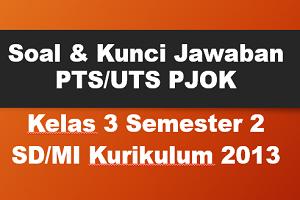 Soal dan Kunci Jawaban PTS/UTS PJOK Kelas 3 Semester 2 SD/MI Kurikulum 2013