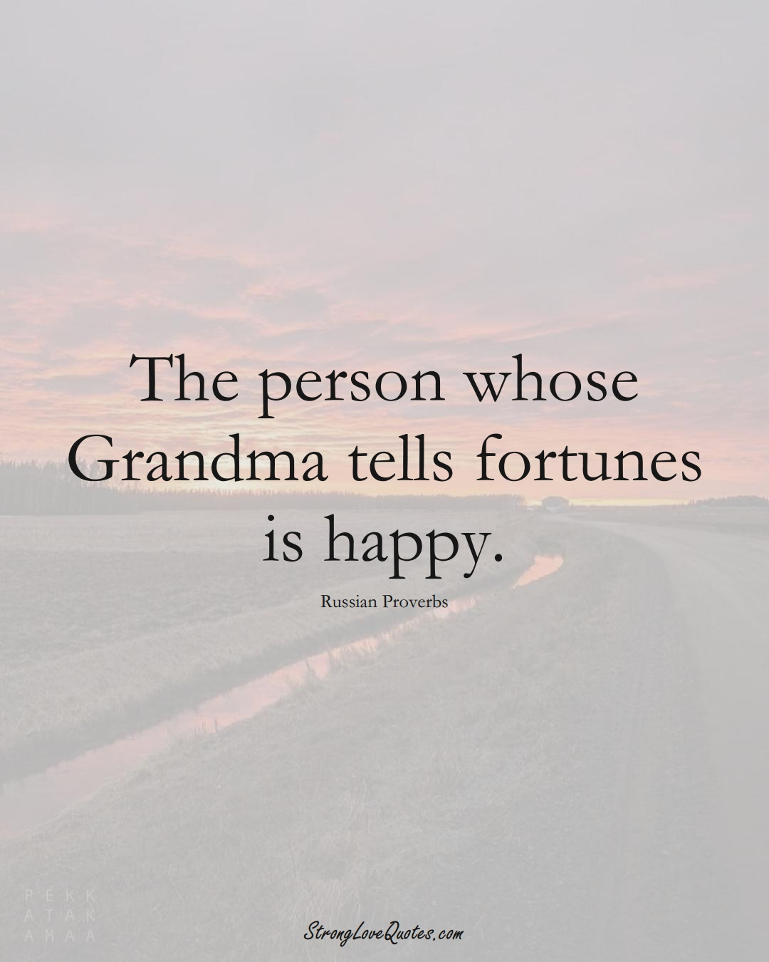 The person whose Grandma tells fortunes is happy. (Russian Sayings);  #AsianSayings