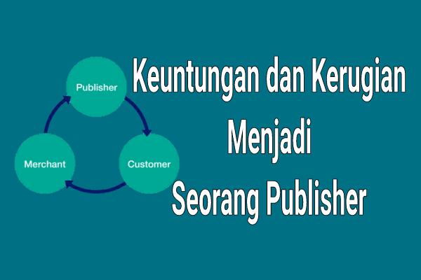Keuntungan dan Kerugian Menjadi Seorang Publisher
