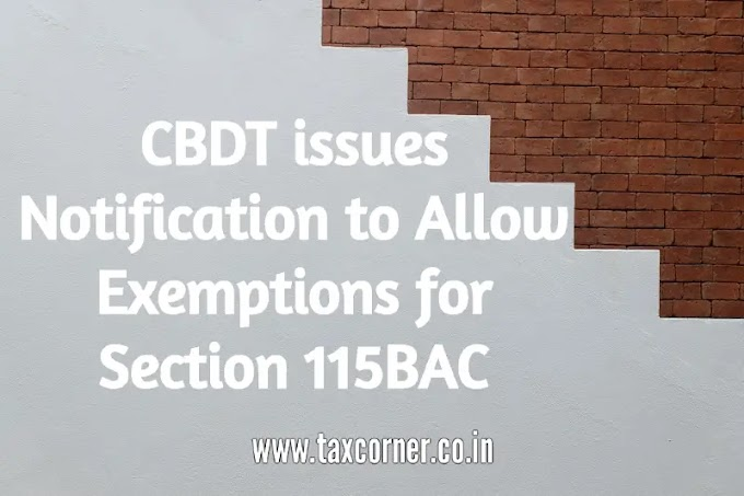 CBDT issues Notification to Allow Exemptions for Section 115BAC