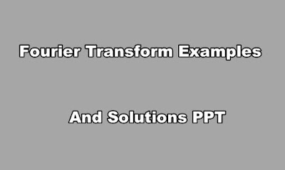 Fourier Transform Examples and Solutions PPT.