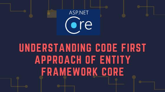 Understanding Code First Approach Of Entity Framework Core