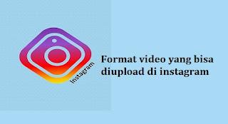 format video yang bisa di upload ke instagram