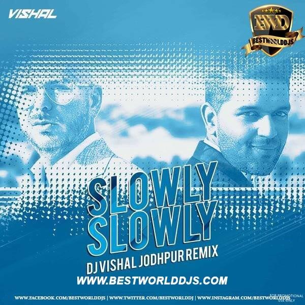 Slowly Slowly Remix (Guru Randhawa) - DJ Vishal Jodhpur