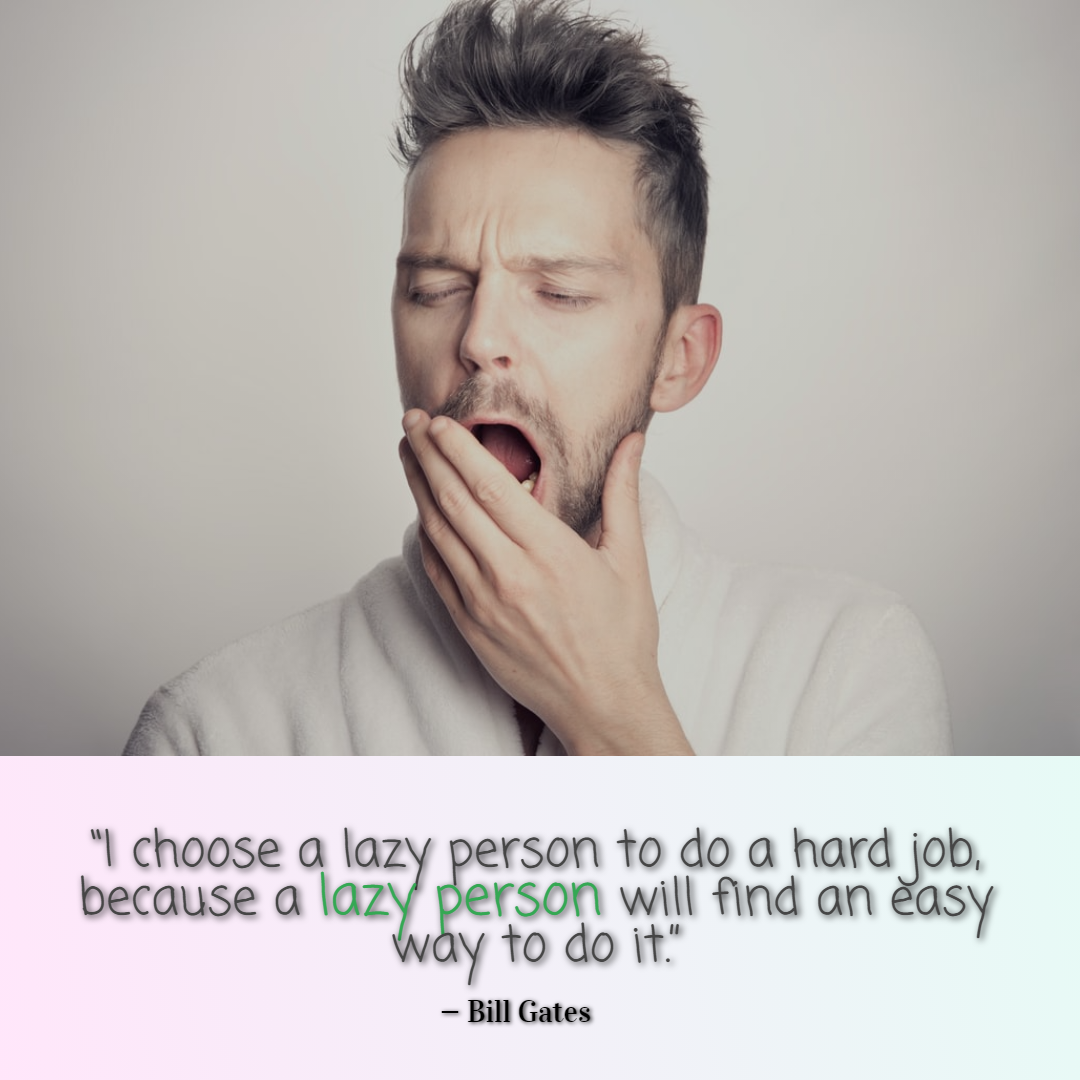 """funny work quote of the day (""""I choose a lazy person to do a hard job, because a lazy person will find an easy way to do it."""" — Bill Gates)"""