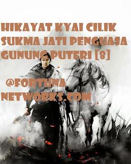 "<img src=""fortunanetworks.com.jpg"" alt=""Hikayat KYAI CILIK SUKMA JATI PENGUASA GUNUNG PUTERI [8]"">"
