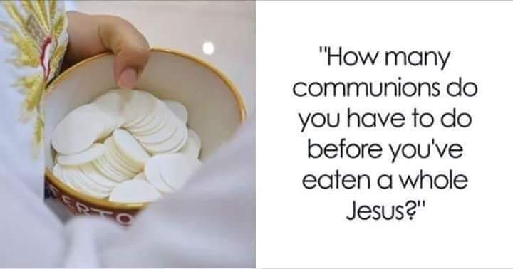 How many communions do you have to eat before you've eaten a whole Jesus?